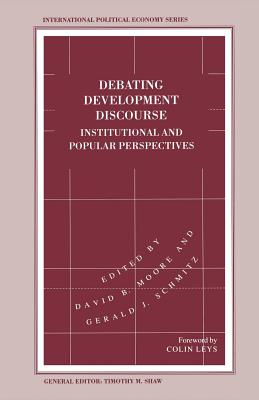Debating Development Discourse: Institutional and Popular Perspectives - Moore, David B (Editor), and Schmitz, Gerald J (Editor)