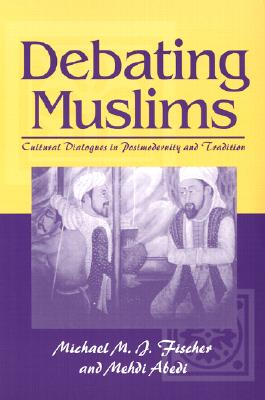 Debating Muslims: Cultural Dialogues in Postmodernity and Tradition - Fischer, Michael M J