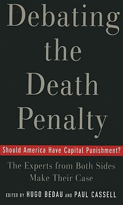 Debating the Death Penalty: Should America Have Capital Punishment? the Experts on Both Sides Make Their Best Case - Bedau, Hugo Adam (Editor), and Cassell, Paul G (Editor)