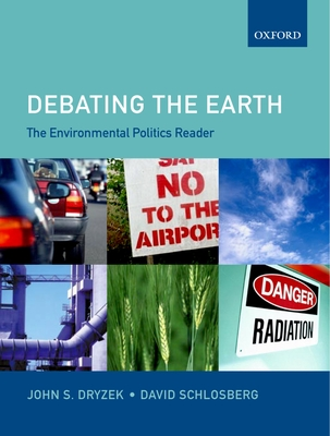Debating the Earth: The Environmental Politics Reader - Dryzek, John S (Editor)