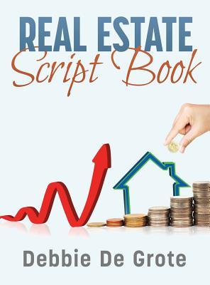 Debbie de Grote's Real Estate Script Book - De Grote, Debbie