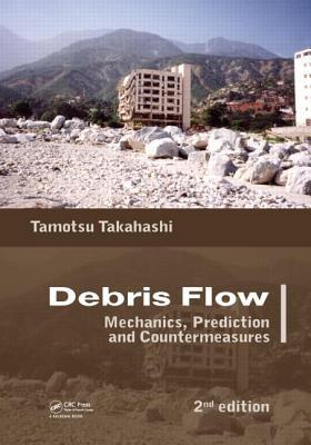Debris Flow: Mechanics, Prediction and Countermeasures - Takahashi, Tamotsu