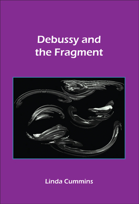 Debussy and the Fragment - Cummins, Linda