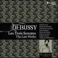 Debussy: Les Trois Sonates - The Late Works - Alexander Melnikov (piano); Antoine Tamestit (alto); Isabelle Faust (violin); Javier Perianes (piano);...