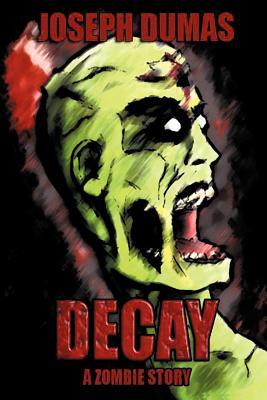 Decay: A Zombie Story - Dumas, Joseph