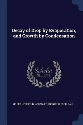 Decay of Drop by Evaporation, and Growth by Condensation - Keller, Joseph B, and Kolodner, Ignace, and Ritger, Paul