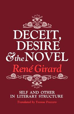 Deceit, Desire, and the Novel: Self and Other in Literary Structure - Girard, Rene