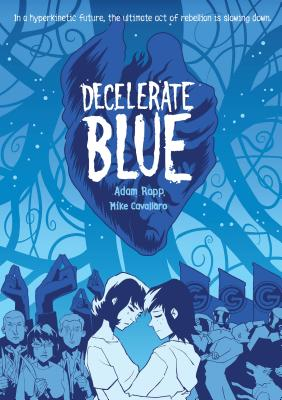 Decelerate Blue - Rapp, Adam, and Cavallaro, Mike