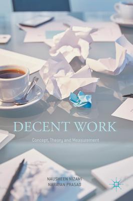 Decent Work: Concept, Theory and Measurement - Nizami, Nausheen, and Prasad, Narayan