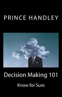 Decision Making 101: Know for Sure - Handley, Prince