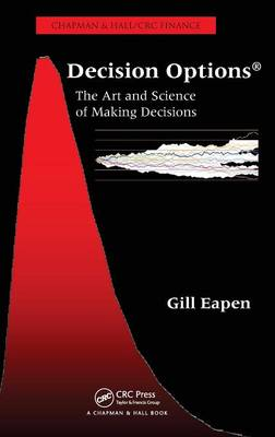 Decision Options: The Art and Science of Making Decisions - Eapen, Gill
