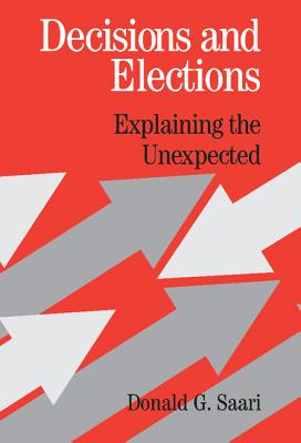 Decisions and Elections: Explaining the Unexpected - Saari, Donald G
