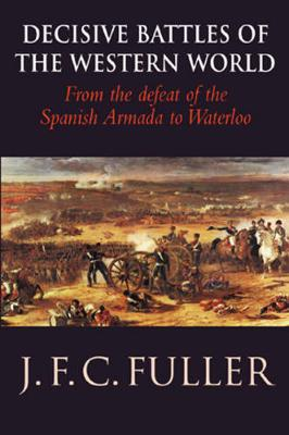Decisive Battles of the Western World and Their Influence Upon History: From the Defeat of the Spanish Armada to Waterloo v. 2 - Fuller, J. F. C.