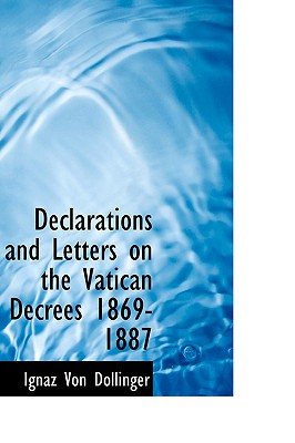Declarations and Letters on the Vatican Decrees 1869-1887 - Dollinger, Ignaz Von