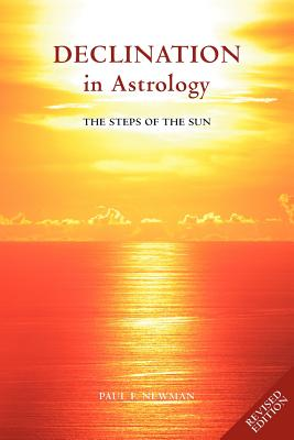 Declination in Astrology: The Steps of the Sun - Newman, Paul, Professor