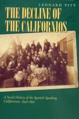Decline of the Californios: A Social History - Pitt, Leonard, and Gutierrez, Ramon a (Foreword by)