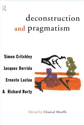 Deconstruction and Pragmatism - Critchley, Simon