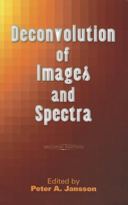 Deconvolution of Images and Spectra: Second Edition - Jansson, Peter A (Editor)