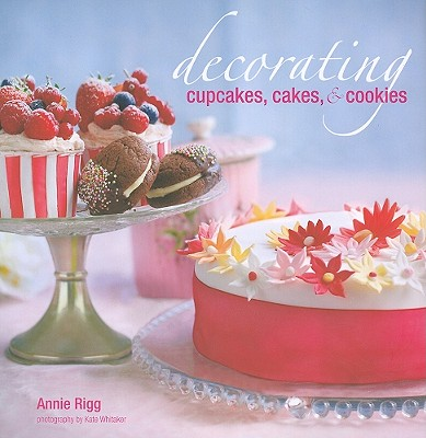 Decorating Cupcakes, Cakes, & Cookies - Rigg, Annie, and Whitaker, Kate (Photographer)