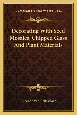 Decorating with Seed Mosaics, Chipped Glass and Plant Materials - Van Rensselaer, Eleanor