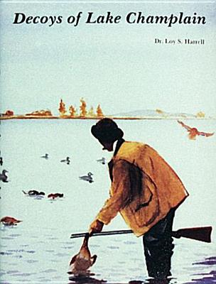 Decoys of Lake Champlain - Harrell, Loy S