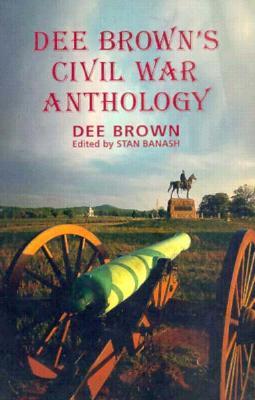 Dee Brown's Civil War Anthology - Brown, Dee, and Banash, and Bahash, Stan (Editor)