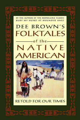 Dee Brown's Folktales of the Native American: Retold for Our Times - Brown, Dee