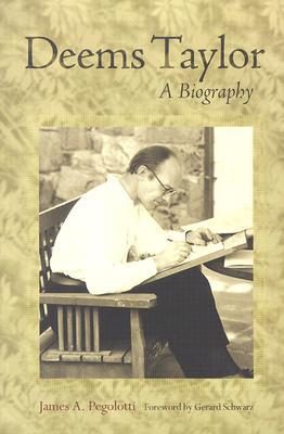 Deems Taylor: A Biography - Pegolotti, James A