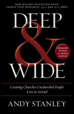 Deep and Wide: Creating Churches Unchurched People Love to Attend - Stanley, Andy