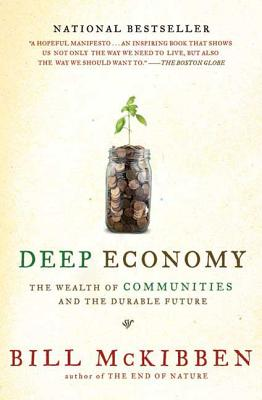 Deep Economy: The Wealth of Communities and the Durable Future - McKibben, Bill