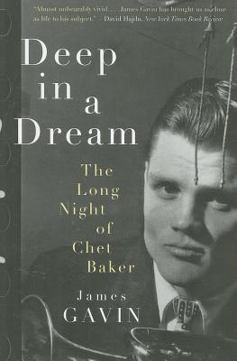 Deep in a Dream: The Long Night of Chet Baker - Gavin, James