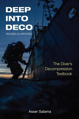 Deep Into Deco Revised and Updated: The Diver's Decompression Textbook - Salama, Asser
