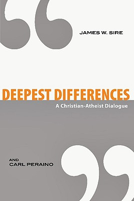 Deepest Differences: A Christian-Atheist Dialogue - Sire, James W, and Peraino, Carl