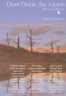 Deer Drink the Moon: Poems of Oregon - Nakazawa, Liz (Editor)