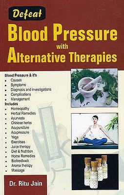 Defeat Blood Pressure with Alternative Therapies - Jain, Ritu