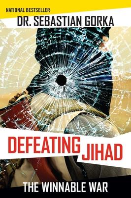 Defeating Jihad: The Winnable War - Gorka, Sebastian