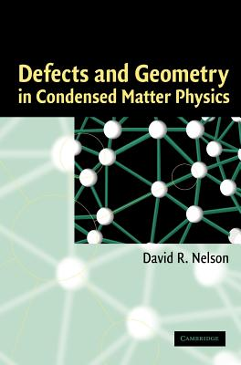 Defects and Geometry in Condensed Matter Physics - Nelson, David R