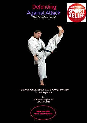 Defending Against Attack the Shotokan Way: Teaching Basics, Sparring and Formal Exercise to the Beginner - Nezhadpournia, Frank