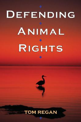 Defending Animal Rights - Regan, Tom