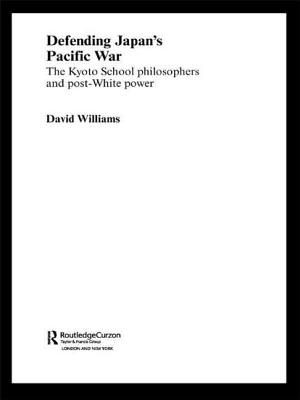 Defending Japan's Pacific War: The Kyoto School Philosophers and Post-White Power - Williams, David