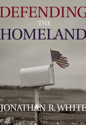 Defending the Homeland: Domestic Intelligence, Law Enforcement, and Security - White, Jonathan R