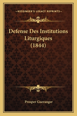 Defense Des Institutions Liturgiques (1844) - Gueranger, Prosper