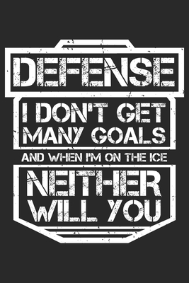 Defense I Don't get many Goals: Und wenn ich auf Eis bin, wirst du es auch nicht - Eishockeyspieler. Notizbuch liniert DIN A5 - 120 Seiten für Notizen, Zeichnungen, Formeln - Organizer Schreibheft Planer Tagebuch - Notizbucher, Hockey