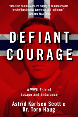 Defiant Courage: A WWII Epic of Escape and Endurance - Scott, Astrid Karlsen
