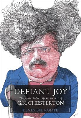 Defiant Joy: The Remarkable Life and Impact of G.K. Chesterton - Belmonte, Kevin