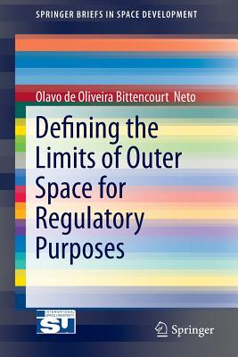Defining the Limits of Outer Space for Regulatory Purposes - Bittencourt  Neto, Olavo De Oliviera