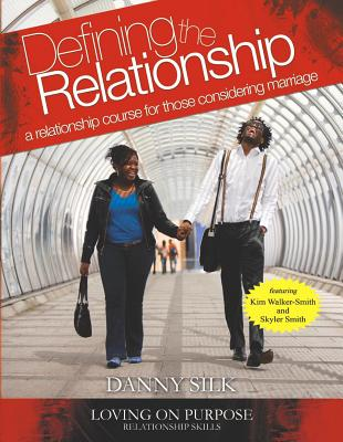 Defining the Relationship Workbook: A Relationship Course for Those Considering Marriage - Silk, Danny