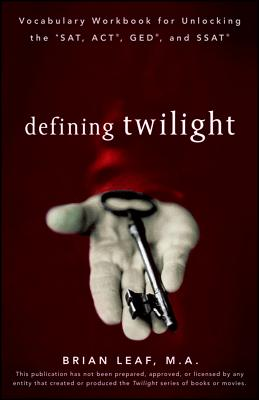 Defining Twilight: Vocabulary Workbook for Unlocking the Sat, Act, Ged, and SSAT - Leaf, Brian