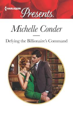 Defying the Billionaire's Command - Conder, Michelle