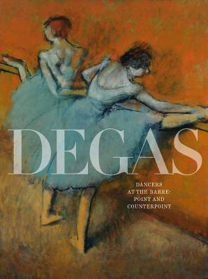 Degas's Dancers at the Barre: Point and Counterpoint - Rathbone, Eliza, and Steele Elizabeth, and Phillips Collection